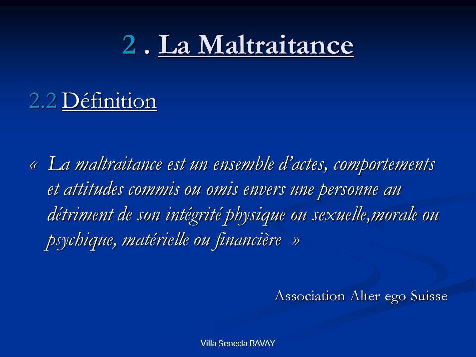 Villa Senecta BAVAY 2.2 Définition « La maltraitance est un ensemble dactes, comportements et attitudes commis ou omis envers une personne au détrimen