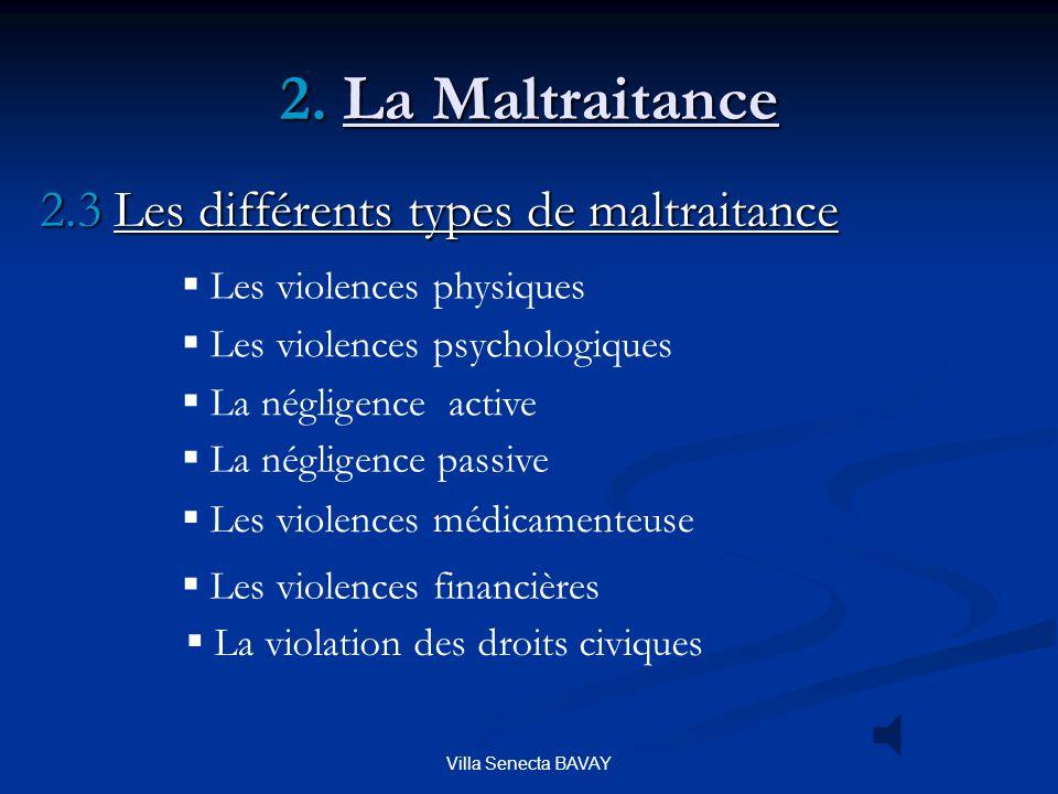 Villa Senecta BAVAY 2. La Maltraitance 2.3 Les différents types de maltraitance Les violences physiques Les violences psychologiques Les violences fin