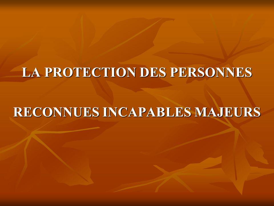 LA PROTECTION DES PERSONNES RECONNUES INCAPABLES MAJEURS Loi n°68-5 du 3 janvier 1968 – J.O.