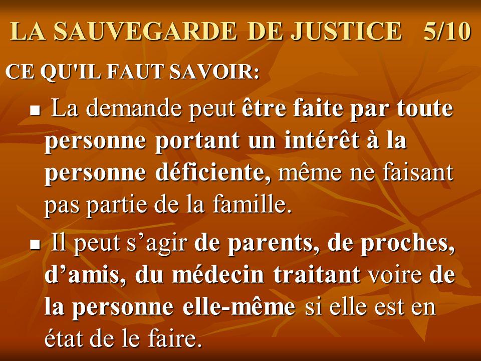 LA SAUVEGARDE DE JUSTICE 5/10 CE QU'IL FAUT SAVOIR: La demande peut être faite par toute personne portant un intérêt à la personne déficiente, même ne