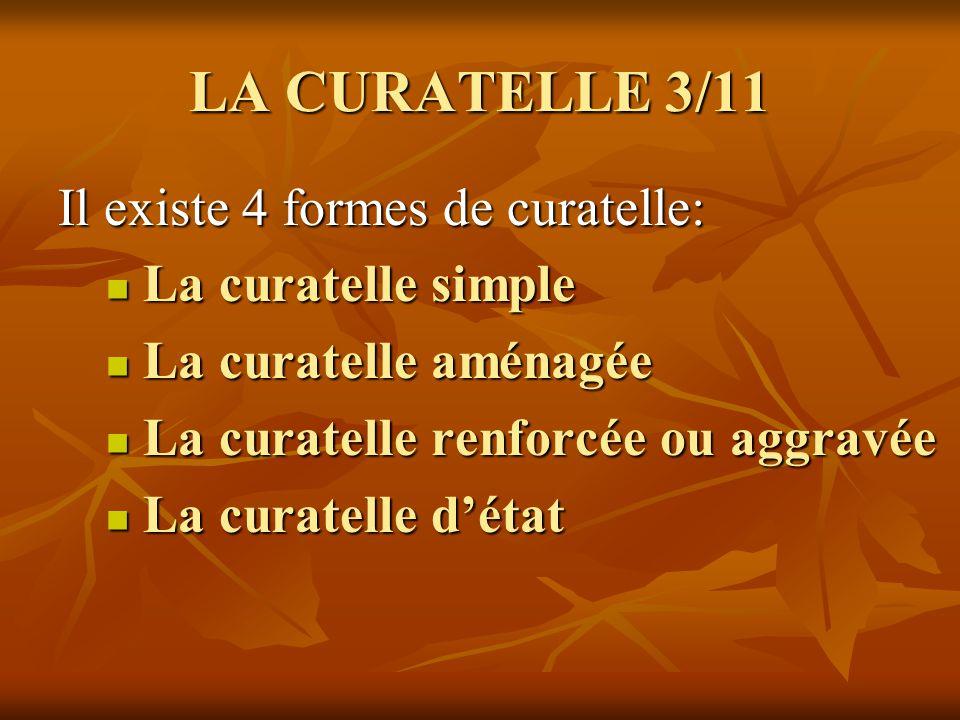 LA CURATELLE 4/11 La curatelle simple: La curatelle simple: o Le majeur sous curatelle peut gérer,administrer ses revenus et en disposer librement.