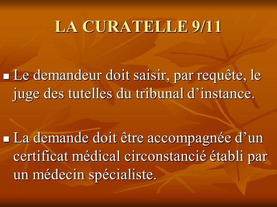 LA CURATELLE 9/11 Le demandeur doit saisir, par requête, le juge des tutelles du tribunal dinstance. Le demandeur doit saisir, par requête, le juge de