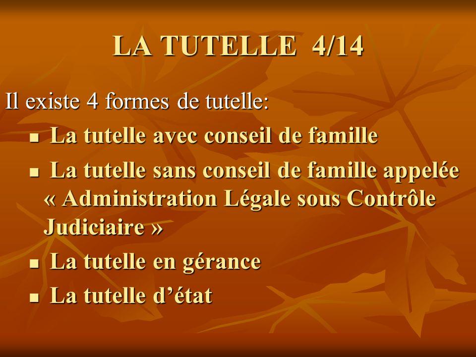 LA TUTELLE 5/14 Il existe 4 formes de tutelle: La tutelle avec conseil de famille: La tutelle avec conseil de famille: o Le juge des tutelles nomme les 4 à 6 membres qui composent le conseil de famille.