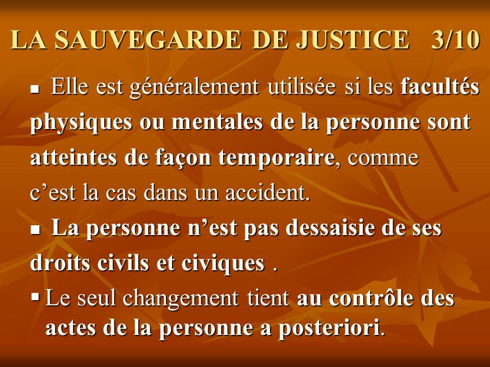LA SAUVEGARDE DE JUSTICE 3/10 Elle est généralement utilisée si les facultés Elle est généralement utilisée si les facultés physiques ou mentales de l