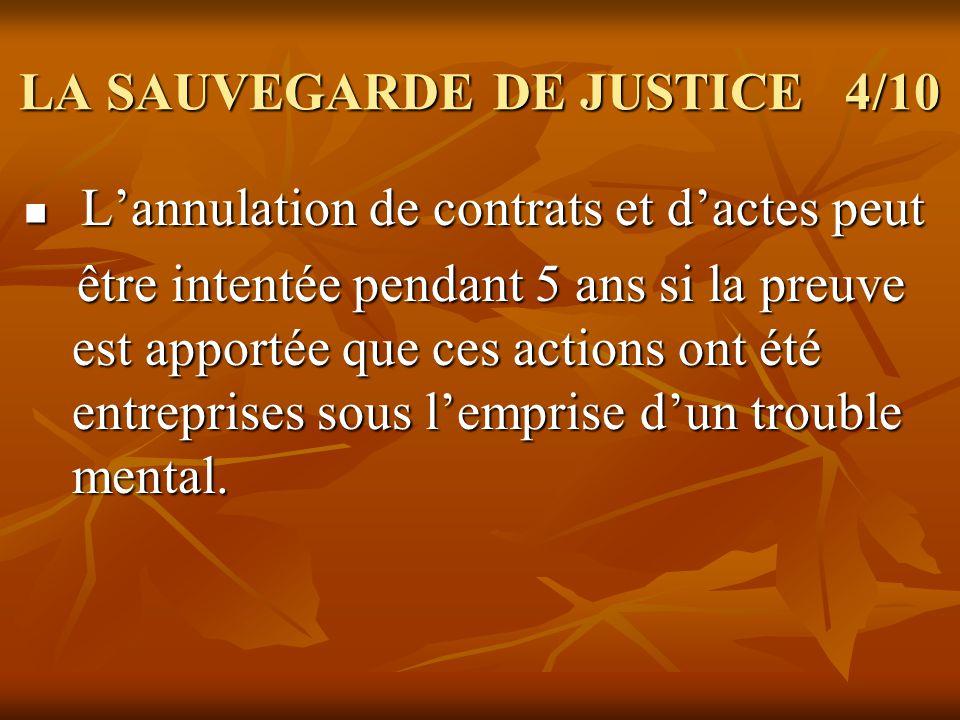 LA SAUVEGARDE DE JUSTICE 4/10 Lannulation de contrats et dactes peut Lannulation de contrats et dactes peut être intentée pendant 5 ans si la preuve e