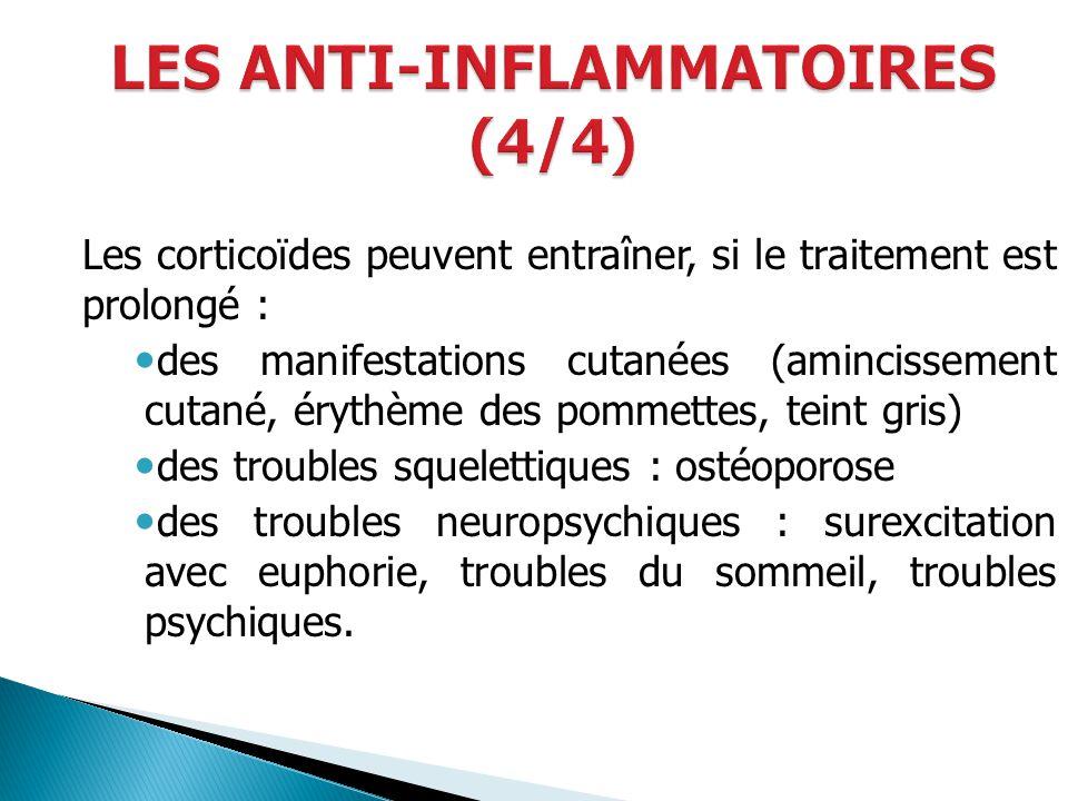 Les corticoïdes peuvent entraîner, si le traitement est prolongé : des manifestations cutanées (amincissement cutané, érythème des pommettes, teint gr