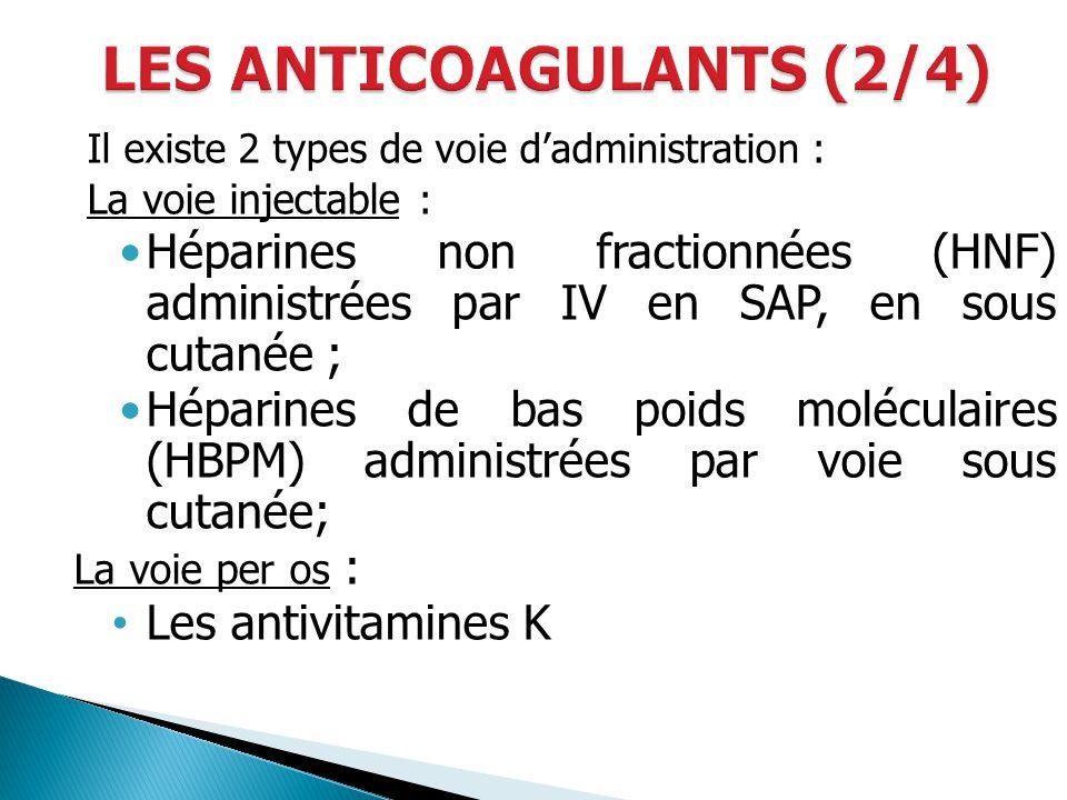 Il existe 2 types de voie dadministration : La voie injectable : Héparines non fractionnées (HNF) administrées par IV en SAP, en sous cutanée ; Hépari