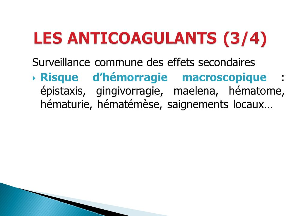 Surveillance commune des effets secondaires Risque dhémorragie macroscopique : épistaxis, gingivorragie, maelena, hématome, hématurie, hématémèse, sai