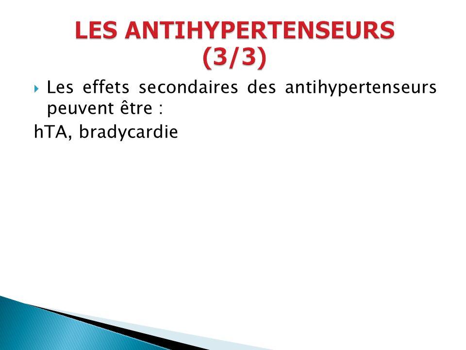 Les effets secondaires des antihypertenseurs peuvent être : hTA, bradycardie
