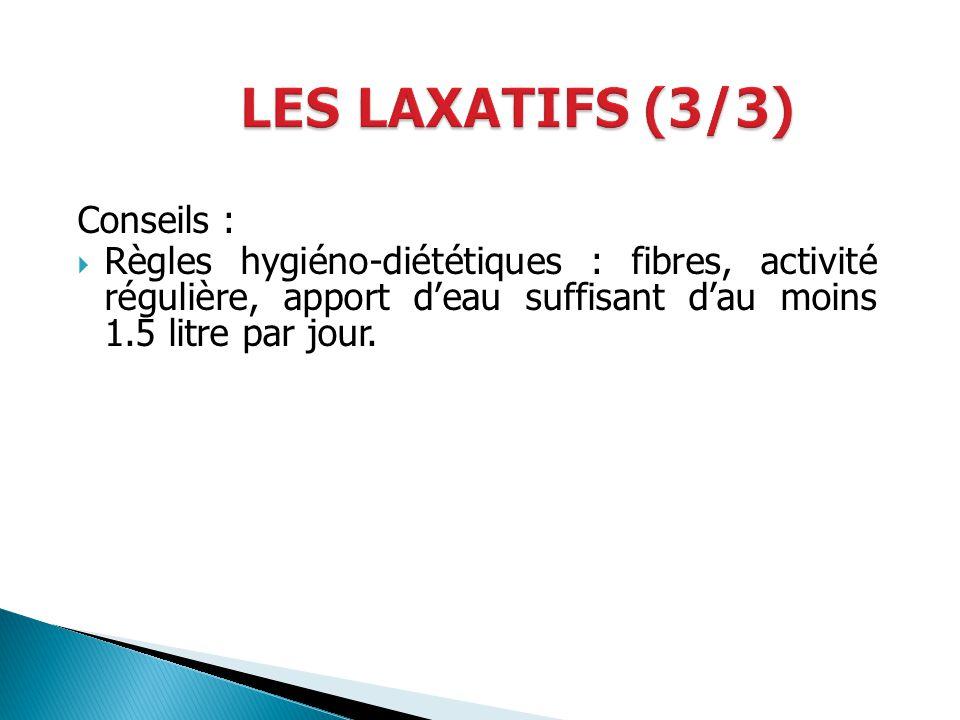 Conseils : Règles hygiéno-diététiques : fibres, activité régulière, apport deau suffisant dau moins 1.5 litre par jour.