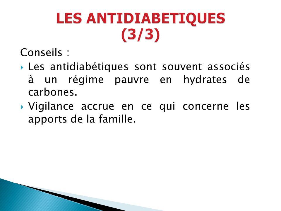 Conseils : Les antidiabétiques sont souvent associés à un régime pauvre en hydrates de carbones. Vigilance accrue en ce qui concerne les apports de la