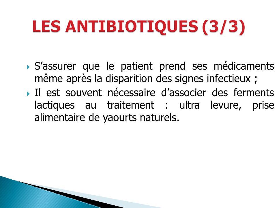 Sassurer que le patient prend ses médicaments même après la disparition des signes infectieux ; Il est souvent nécessaire dassocier des ferments lacti