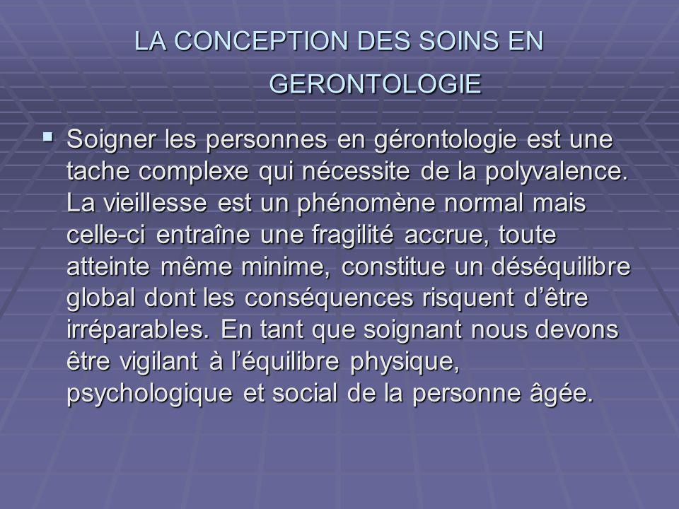 LA CONCEPTION DES SOINS EN GERONTOLOGIE LA CONCEPTION DES SOINS EN GERONTOLOGIE Soigner les personnes en gérontologie est une tache complexe qui néces