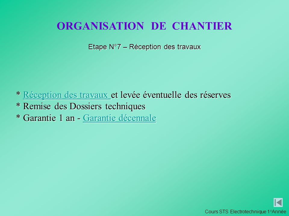 Cours STS Electrotechnique 1°Année ORGANISATION DE CHANTIER Etape N°7 – Réception des travaux * Réception des travaux et levée éventuelle des réserves