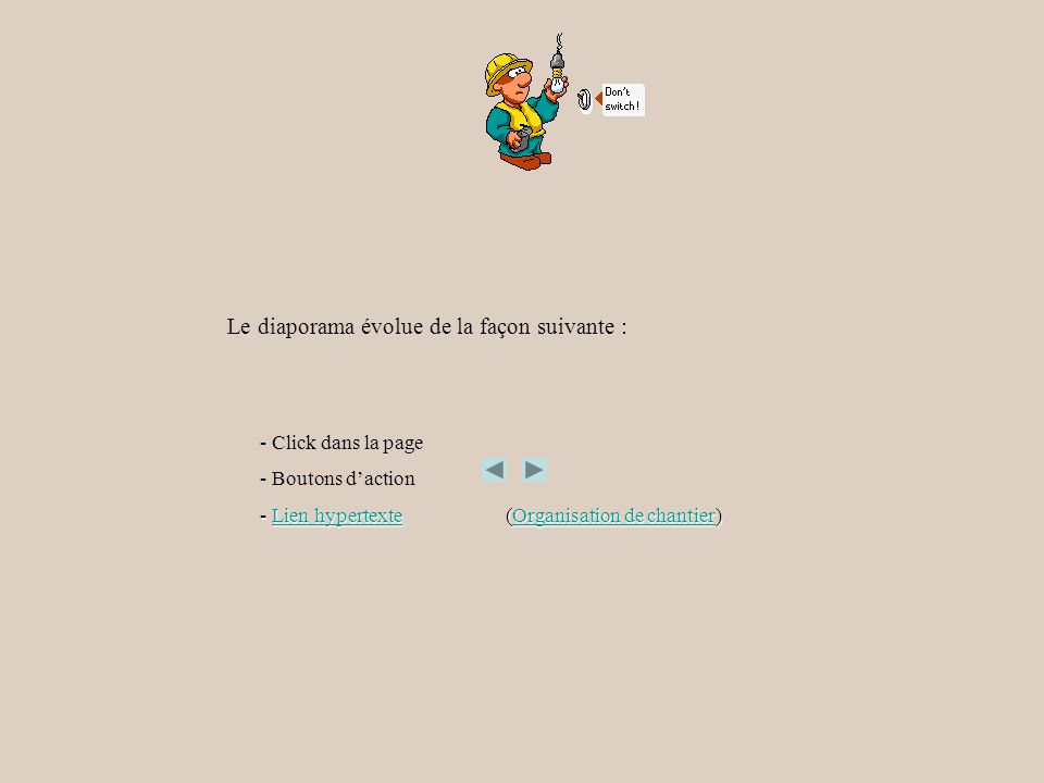 Le diaporama évolue de la façon suivante : - Click dans la page - Boutons daction - Lien hypertexte (Organisation de chantier) Lien hypertexteOrganisa