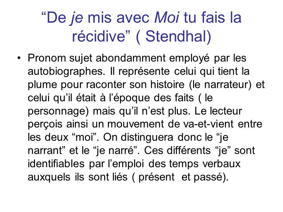 De je mis avec Moi tu fais la récidive ( Stendhal) Pronom sujet abondamment employé par les autobiographes.