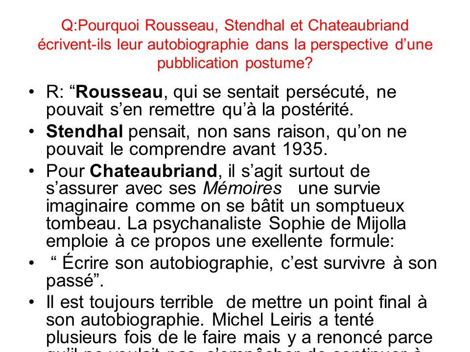 Q:Pourquoi Rousseau, Stendhal et Chateaubriand écrivent-ils leur autobiographie dans la perspective dune pubblication postume.