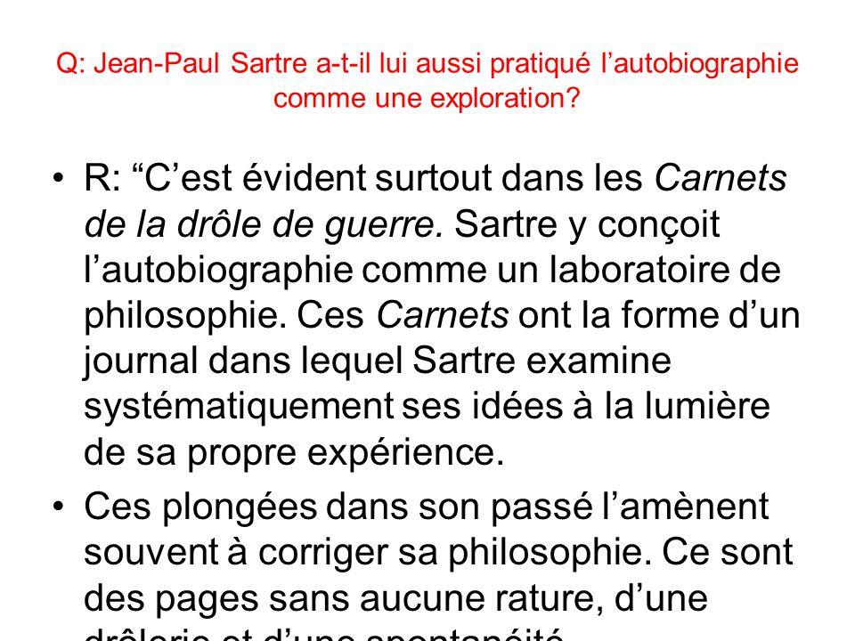 Q: Jean-Paul Sartre a-t-il lui aussi pratiqué lautobiographie comme une exploration.
