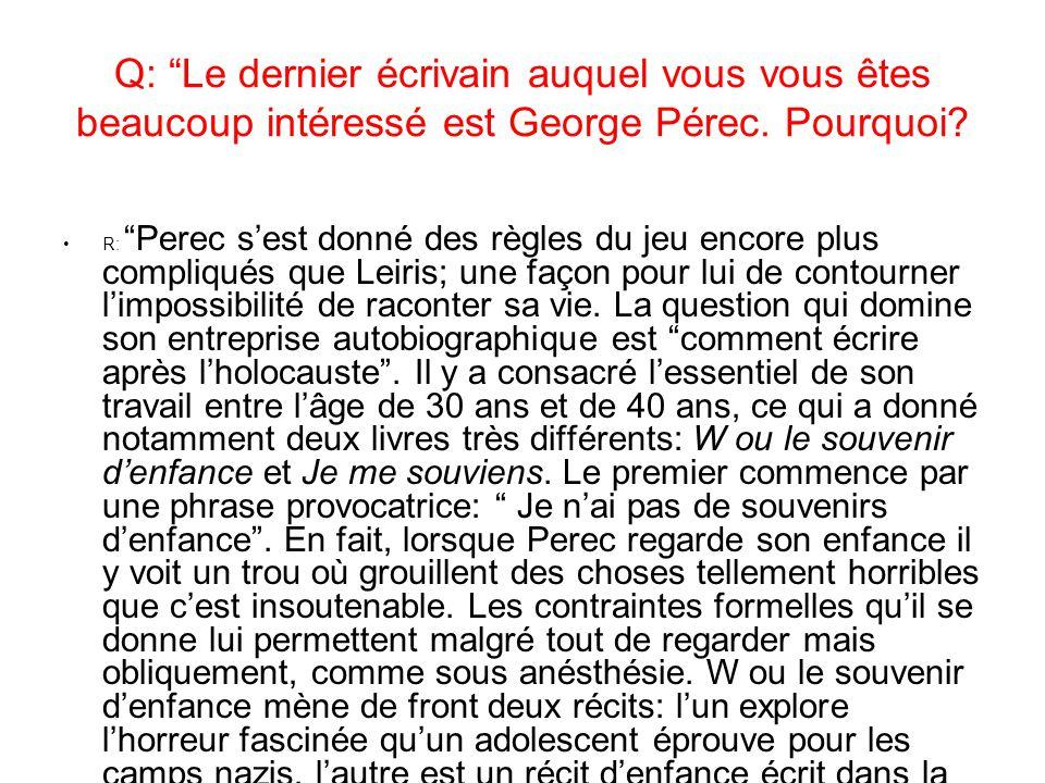 Q: Le dernier écrivain auquel vous vous êtes beaucoup intéressé est George Pérec.