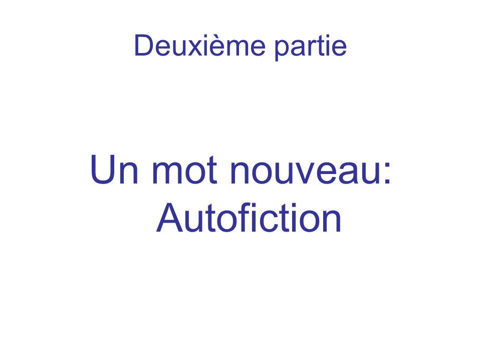 Deuxième partie Un mot nouveau: Autofiction