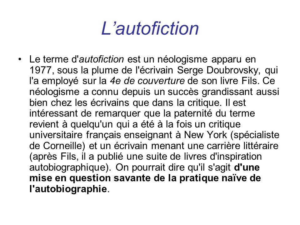Lautofiction Le terme d autofiction est un néologisme apparu en 1977, sous la plume de l écrivain Serge Doubrovsky, qui l a employé sur la 4e de couverture de son livre Fils.