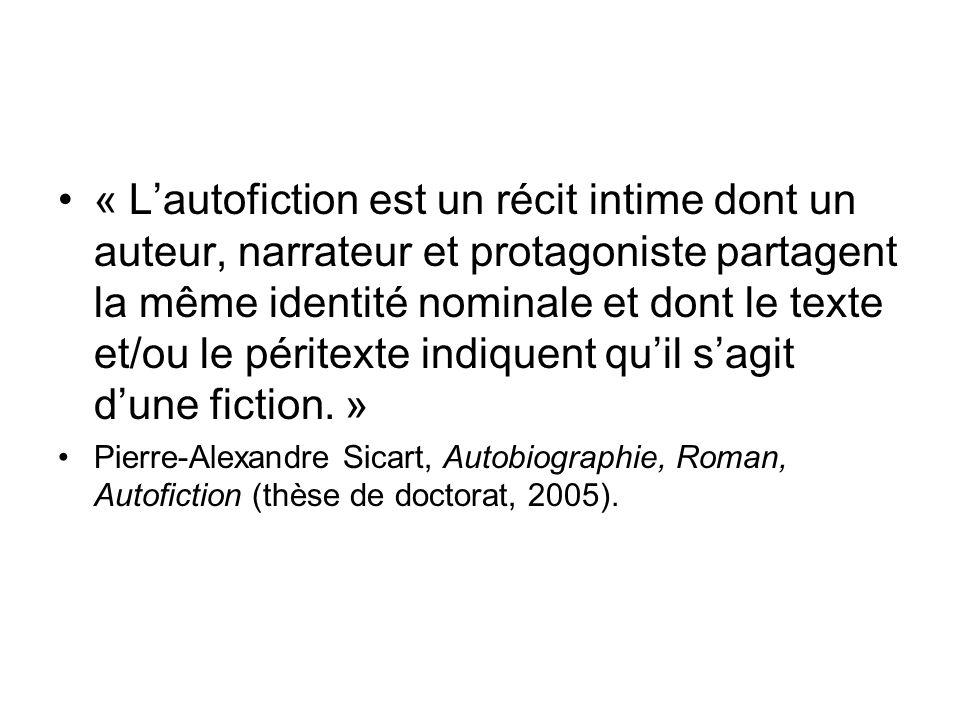 « Lautofiction est un récit intime dont un auteur, narrateur et protagoniste partagent la même identité nominale et dont le texte et/ou le péritexte indiquent quil sagit dune fiction.