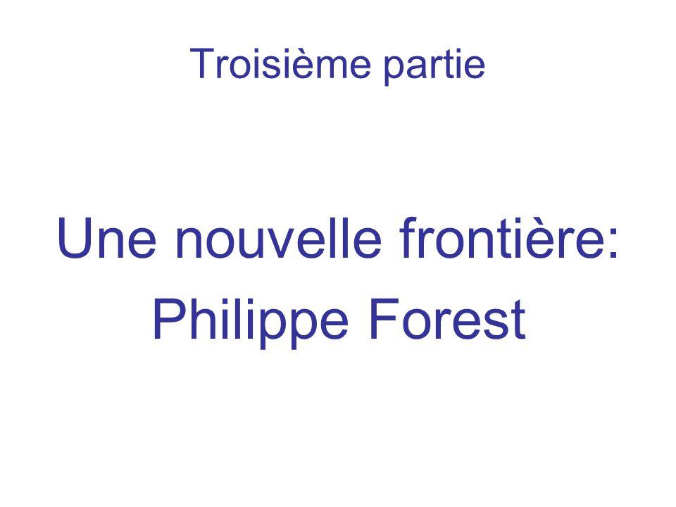 Troisième partie Une nouvelle frontière: Philippe Forest
