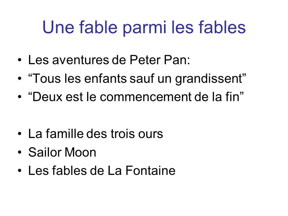 Une fable parmi les fables Les aventures de Peter Pan: Tous les enfants sauf un grandissent Deux est le commencement de la fin La famille des trois ours Sailor Moon Les fables de La Fontaine