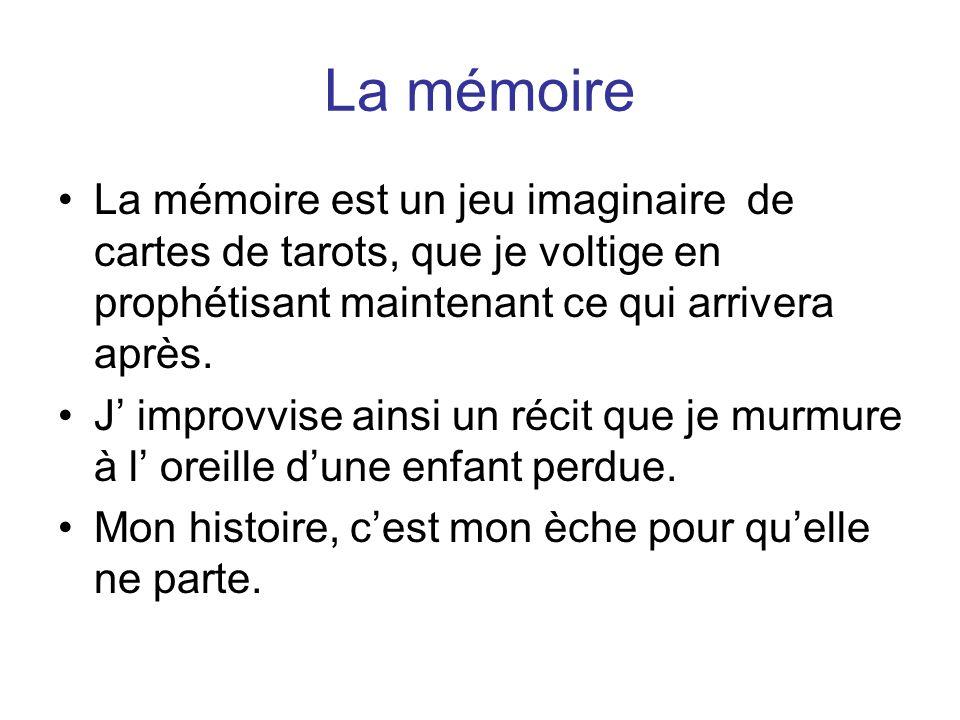La mémoire La mémoire est un jeu imaginaire de cartes de tarots, que je voltige en prophétisant maintenant ce qui arrivera après.