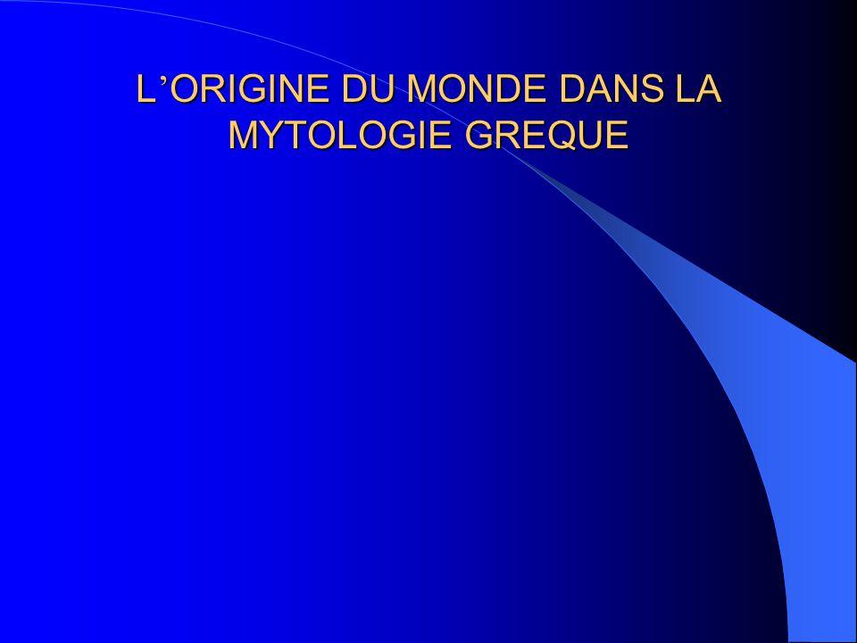 L ORIGINE DU MONDE DANS LA MYTOLOGIE GREQUE