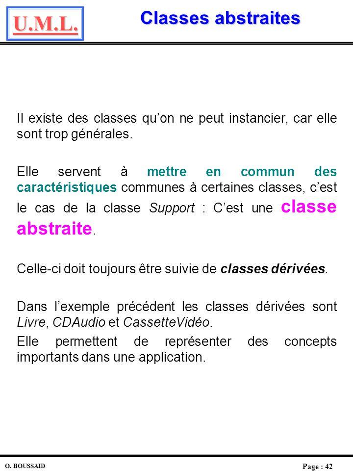 U.M.L. Page : 41 O. BOUSSAID Généralisation et Spécialisation Exemple : Exemple de classe abstraite La généralisation permet de simplifier le diagramm