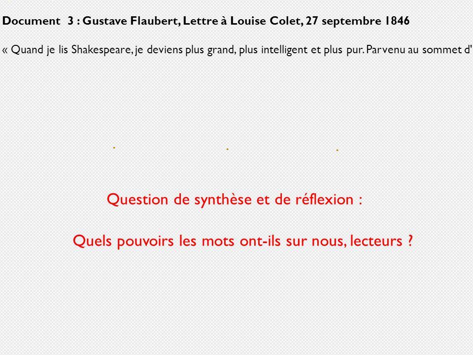 Document 3 : Gustave Flaubert, Lettre à Louise Colet, 27 septembre 1846 « Quand je lis Shakespeare, je deviens plus grand, plus intelligent et plus pu
