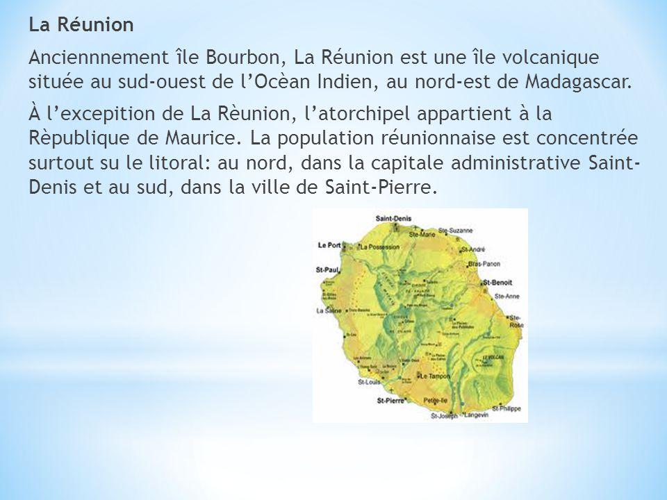 La Réunion Anciennnement île Bourbon, La Réunion est une île volcanique située au sud-ouest de lOcèan Indien, au nord-est de Madagascar. À lexcepition