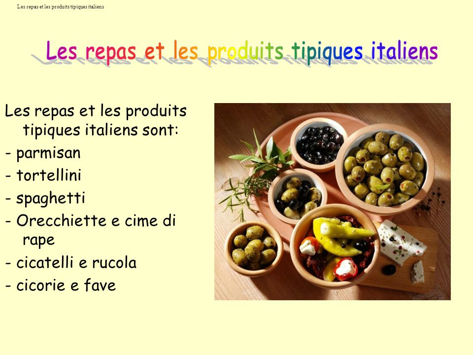 Les repas et les produits tipiques italiens Les repas et les produits tipiques italiens sont: - parmisan - tortellini - spaghetti - Orecchiette e cime