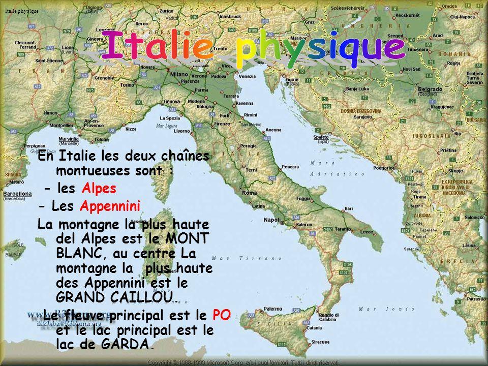 Italie physique En Italie les deux chaînes montueuses sont : - les Alpes - Les Appennini La montagne la plus haute del Alpes est le MONT BLANC, au centre La montagne la plus haute des Appennini est le GRAND CAILLOU.