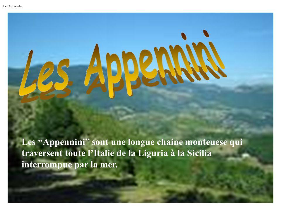 Les Appennini Les Appennini sont une longue chaine monteuese qui traversent toute lItalie de la Liguria à la Sicilia interrompue par la mer.