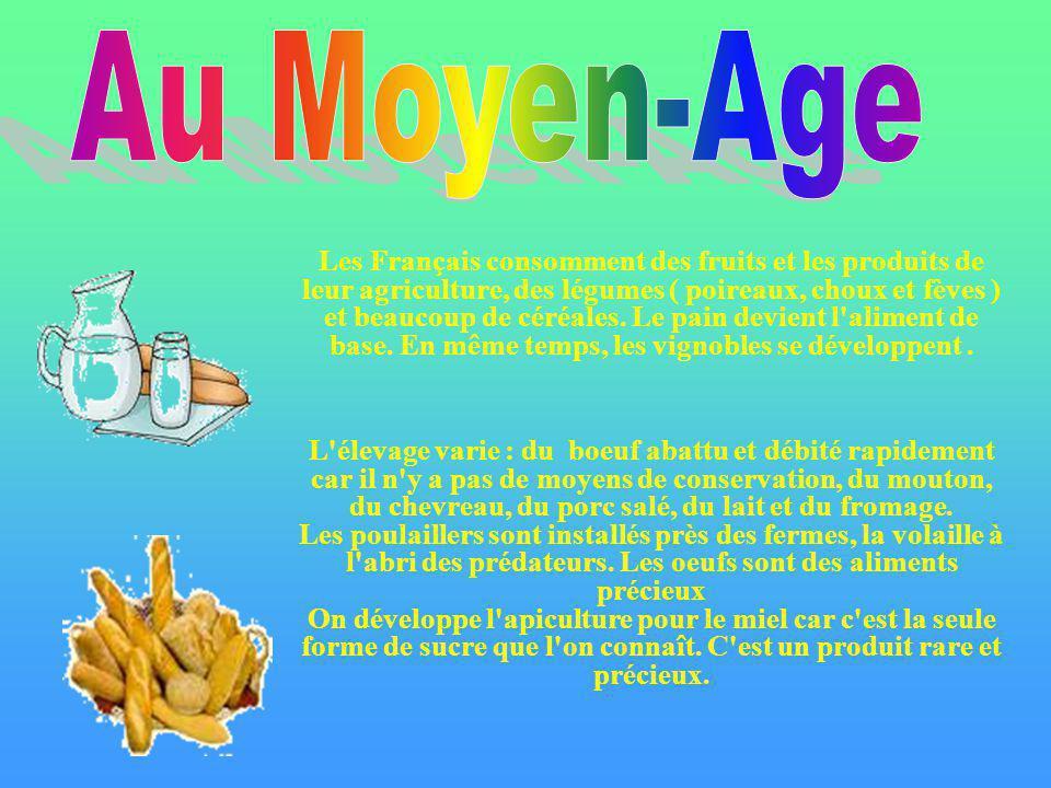 Les Français consomment des fruits et les produits de leur agriculture, des légumes ( poireaux, choux et fèves ) et beaucoup de céréales. Le pain devi