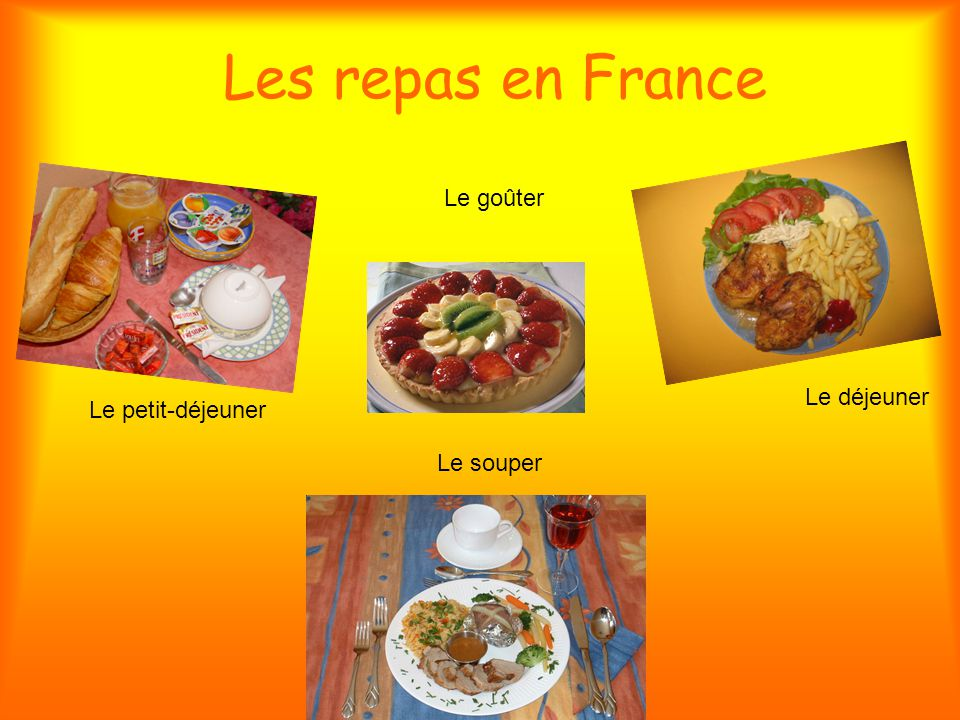 Les repas en France Le petit-déjeuner Le goûter Le déjeuner Le souper