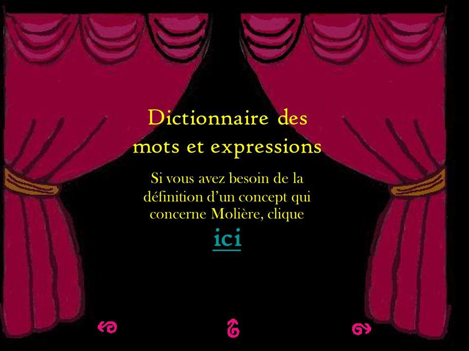 Dictionnaire des termes et expressions Dictionnaire des mots et expressions Si vous avez besoin de la définition dun concept qui concerne Molière, cli