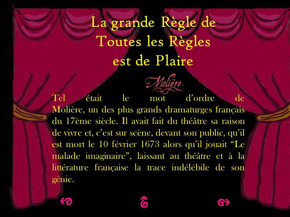 La grande règle de toutes les règles est de plaire La grande Règle de Toutes les Règles est de Plaire Tel était le mot dordre de Molière, un des plus