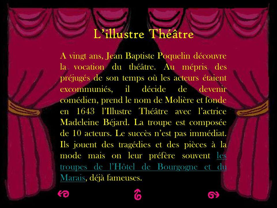 Lillustre théâtre Lillustre Théâtre A vingt ans, Jean Baptiste Poquelin découvre la vocation du théâtre. Au mépris des préjugés de son temps où les ac