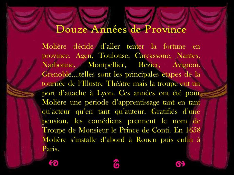 Douze années de province Douze Années de Province Molière décide daller tenter la fortune en province. Agen, Toulouse, Carcassone, Nantes, Narbonne, M