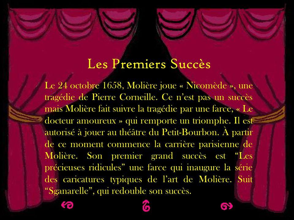 Les premiers succès Les Premiers Succès Le 24 octobre 1658, Molière joue « Nicomède », une tragédie de Pierre Corneille. Ce nest pas un succès mais Mo