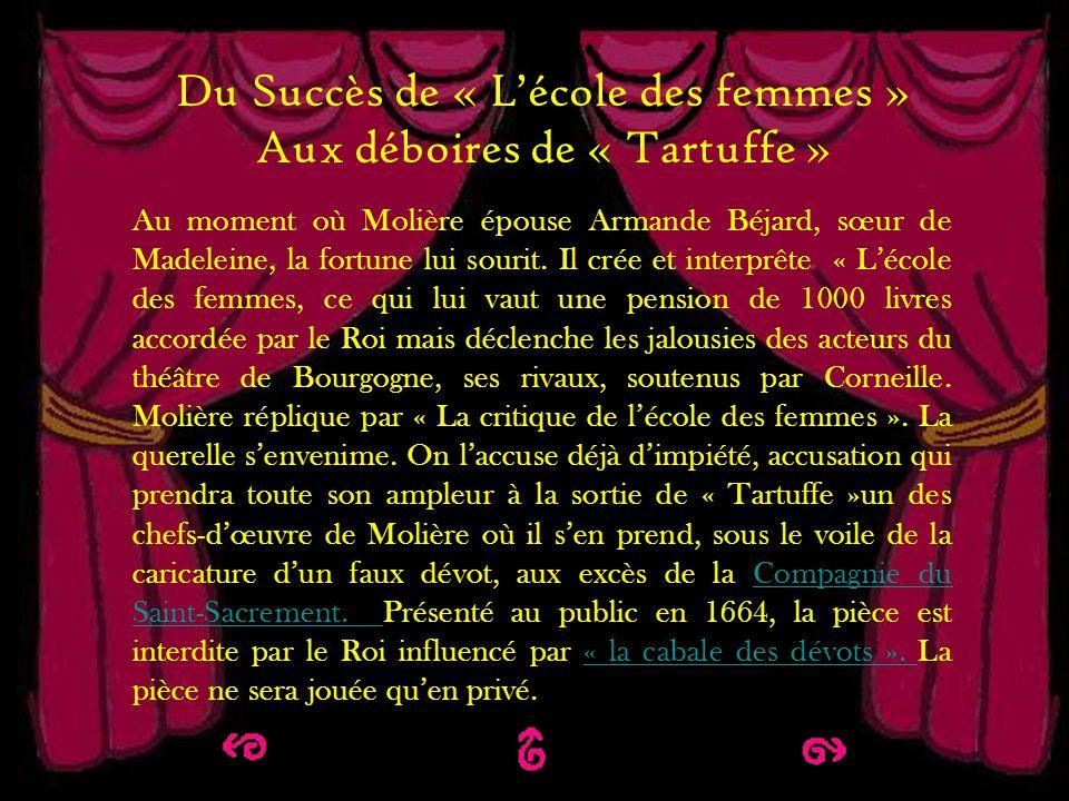 Du succès de LEcole des femmes aux déboires de Tartuffe Du Succès de « Lécole des femmes » Aux déboires de « Tartuffe » Au moment où Molière épouse Ar