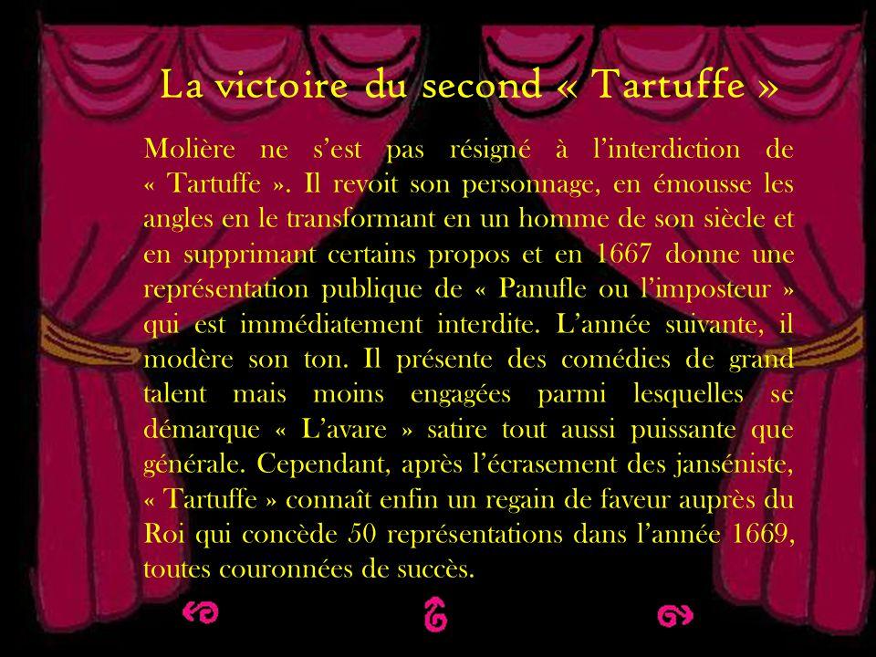 La victoire du second Tartuffe La victoire du second « Tartuffe » Molière ne sest pas résigné à linterdiction de « Tartuffe ». Il revoit son personnag