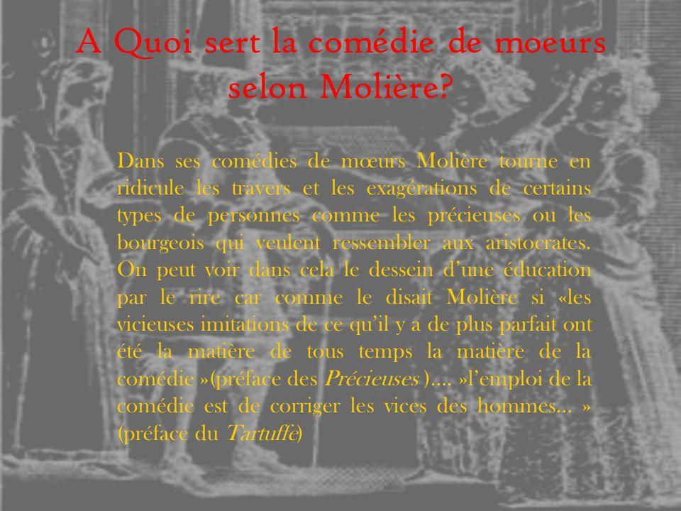 A Quoi sert la comédie de moeurs selon Molière? Dans ses comédies de mœurs Molière tourne en ridicule les travers et les exagérations de certains type