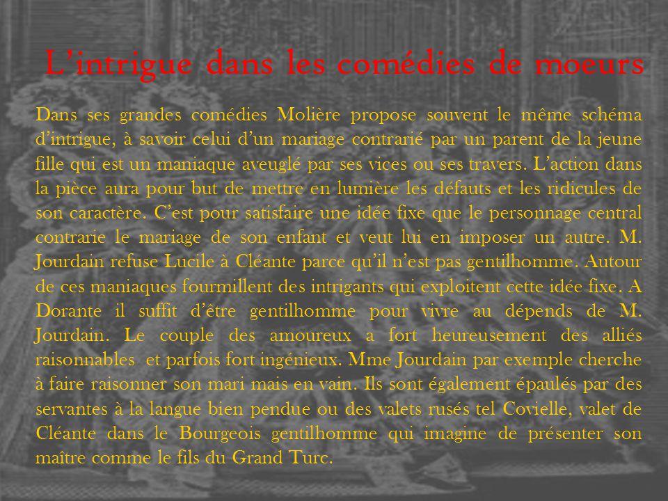 Lintrigue dans les comédies de moeurs Dans ses grandes comédies Molière propose souvent le même schéma dintrigue, à savoir celui dun mariage contrarié