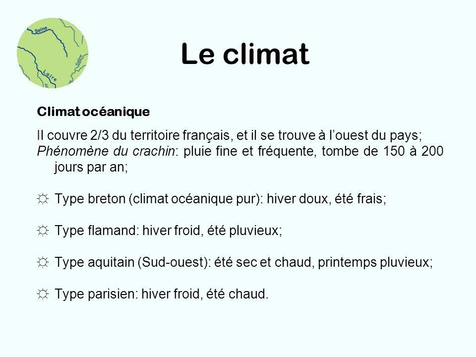 Le climat Climat océanique Il couvre 2/3 du territoire français, et il se trouve à louest du pays; Phénomène du crachin: pluie fine et fréquente, tomb