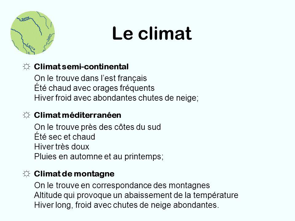 Le climat Climat semi-continental On le trouve dans lest français Été chaud avec orages fréquents Hiver froid avec abondantes chutes de neige; Climat