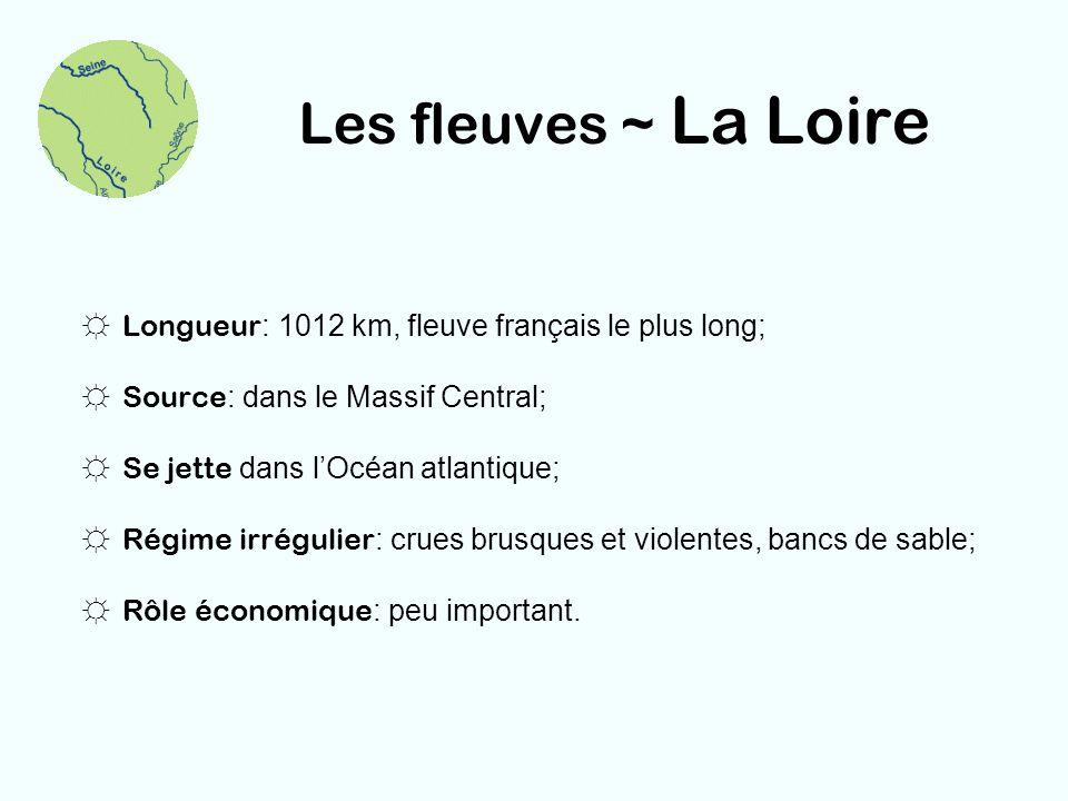 Les fleuves ~ La Loire Longueur : 1012 km, fleuve français le plus long; Source : dans le Massif Central; Se jette dans lOcéan atlantique; Régime irré